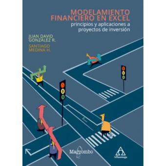 Modelamiento financiero en excel. Principios y aplicaciones a proyectos de inversión