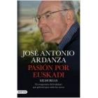 Pasión por Euskadi. El compromiso del lendakari que gobernó para todos los vascos