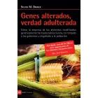 Genes alterados, verdad adulterada. Cómo la empresa de los alimentos modificados genéticamente ha trastocado la ciencia, corrompido los gobiernos y engañado a la población