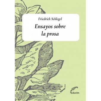 Ensayos sobre la prosa (Sobre el Meister / Sobre Lessing / Georg Forster)