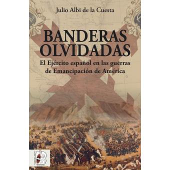 Banderas olvidadas. El Ejército español en las guerras de Emancipación de América