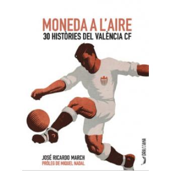Moneda a l'aire. 30 històries del València CF