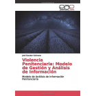 Violencia Penitenciaria: Modelo de Gestión y Análisis de Información: Modelo de Análisis de Información Penitenciaria