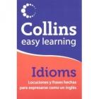 Collins easy learning Idioms. Locuciones y frases hechas para expresarse como un inglés