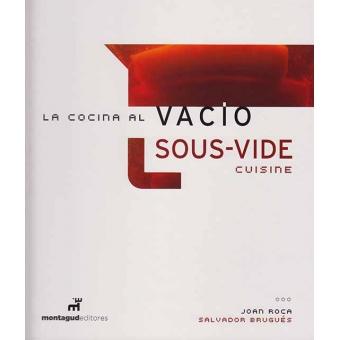 La cocina al vac o sous vide cuisine for Libro cocina al vacio joan roca pdf