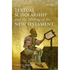 Textual scholarship and the making of the New Testament (The Lyell Lectures, Oxford 2011)