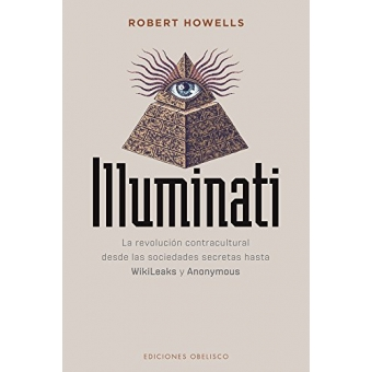 Illuminati. La revolución contracultural desde las sociedades secretas hasta WikiLeaks y Anonymous