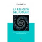 La religión del futuro. Una visión integradora de las grandes tradiciones espirituales