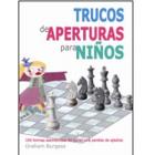 Trucos de aperturas para niños. 100 formas asombrosas de ganar una partida de ajedrez
