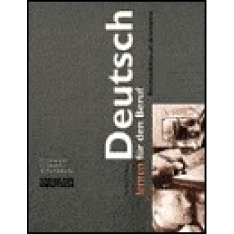 Deutsch. Lernen für den Beruf. Kommunikation am Arbeitsplatz. Ein Lehrbuch für Deutsch als Fremdsprache