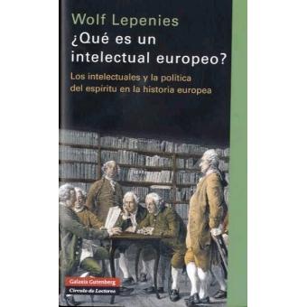 ¿Qué es un intelectual europeo? Los intelectuales y la política del espíritu en la historia europea
