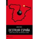Destruir España. (Antes de que Ella nos destruya a todos)