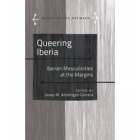 Queering Iberia: Iberian Masculinities at the Margins