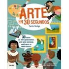30 segundos. Arte en 30 segundos. 30 temas de arte apasionantes para niños curiosos, explicados en medio minuto