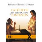 Católicos en tiempos de confusión (Nueva edición aumentada)