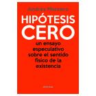 Hipótesis Cero: un ensayo especulativo sobre el sentido físico de la existencia