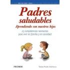 Padres saludables.Aprendiendo con nuestros hijos.20 competencias necesarias para vivir en familia y en sociedad