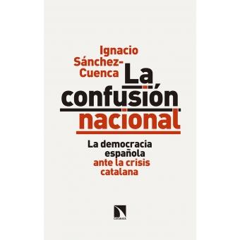 La confusión nacional. La democracia española ante la crisis catalana