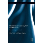 Narratives of Recovery from Mental Illness: The role of peer support (Advances in Mental Health Research)