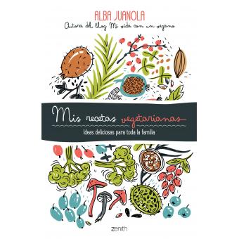 Mis recetas vegetarianas. Ideas deliciosas para toda la familia
