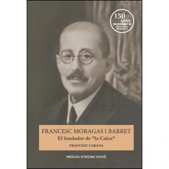 Francesc Moragas i Barret. El fundador de la Caixa (Cat)