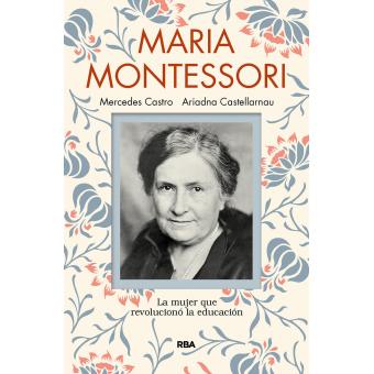 María Montessori. La mujer que revolucionó la educación