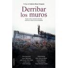 Derribar los muros. Desde el Muro de Berlín demolido, contra los nuevos muros levantados