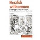 Herzlich willkommen. Arbeitsbuch. Deutsch für Fortgeschrittene in Hotel, Restaurant und Tourismus.