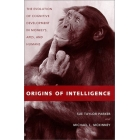 Origins of intelligence. The evolution of cognitive developments in monkeys, apes, and humans