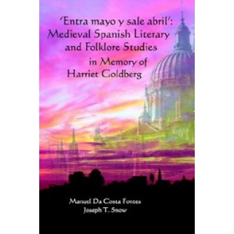 'Entra Mayo Y Sale Abril' : Medieval Spanish Literary and Folklore Studies in Memory of Harriet Goldberg