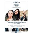 Adolescentes desafiantes y rebeldes : 10 pasos para solucionar los conflictos y mejorar la convivencia