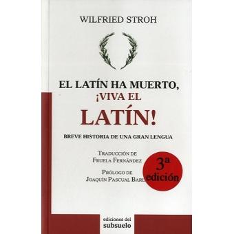 El latin ha muerto, ¡viva el latín! (breve historia de una gran lengua)