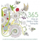 365 Días sin estrés y vida tranquila. El arte de colorear y la sabiduría para levantar su espíritu