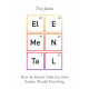 Elemental. How the periodic table can now esplain (nearly) everything