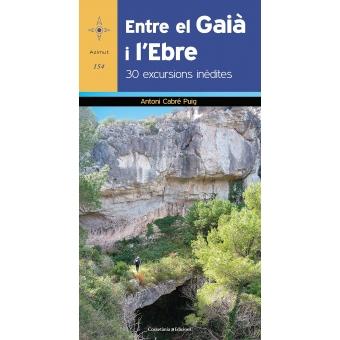 Entre el Gaià i l'Ebre. 30 excursions inèdites
