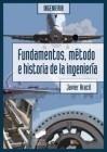 Fundamentos, método e historia de la ingeniería