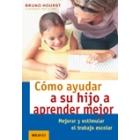 Cómo ayudar a su hijo a aprender mejor : Mejorar y estimular el trabajo escolar