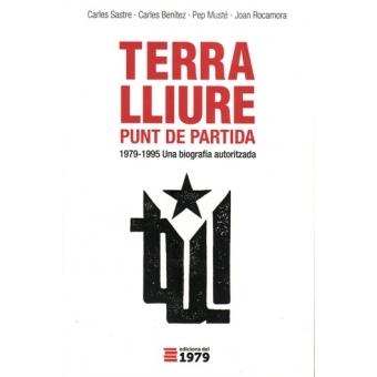 Terra Lliure. Punt de partida. 1979-1995. Una biografía autoritzada