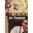 Arte salvaje: una biografía de Jim Thompson
