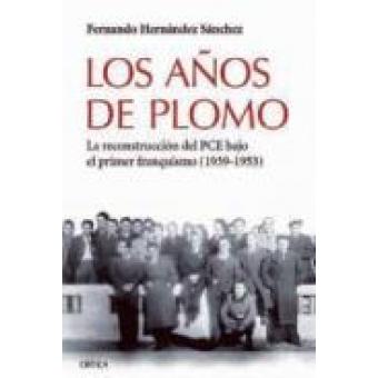 Los años de plomo: La reconstrucción del PCE bajo el primer franquismo (1939-1953)
