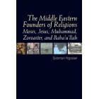 The Middle Eastern founders of religion: Moses, Jesus, Muhammad, Zoroaster, and Baba'u'llab