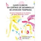 Casos Clínicos en Centros de Desarrollo de Atención Temprana. Servicios integrados en los ámbitos de Salud, Educación y Social