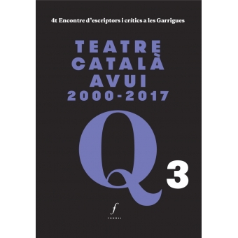 Teatre català avui (2000-2017): 4t Encontre d'escriptors i crítics a les Garrigues
