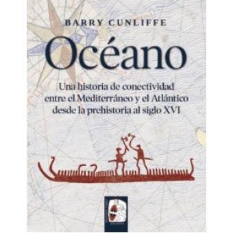 Océano. Una historia de conectividad entre el Mediterráneo y el Atlántico desde la prehistoria al siglo XVI