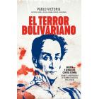 El terror bolivariano. Guerra y genocidio contra España durante la independencia de Colombia y Venezuela en el siglo XIX