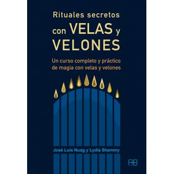 Rituales secretos con velas y velones. Un curso completo y práctico de magia con velas y velones