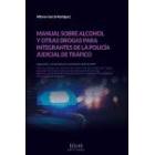 Manual sobre alcohol y otras drogas para integrantes de la policía judicial de tráfico. Legislación y Jurisprudencia actualizadas a julio de 2019