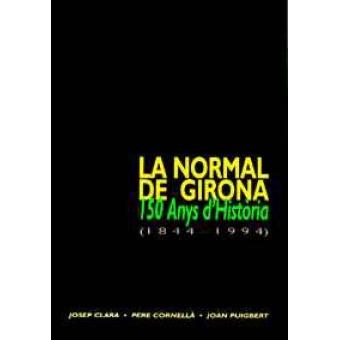 La normal de Girona. 150 anys d'història