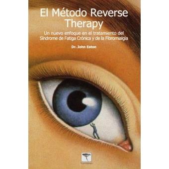El Método Reverse Teraphy. Un nuevo enfoque en el tratamiento del síndrome de Fatiga Crónica y de la Fibromialgia