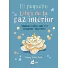El pequeño libro de la paz interior. Prácticas sencillas para vivir con calma y sin agobios